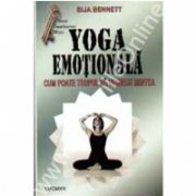 Yoga Emotionala- Cum Poate Trupul Sa Vindece Mintea