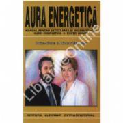 Aura energetica. Manual pentru detectarea si decodificarea aurei energetice a fiintei umane.