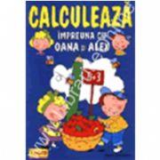 Calculeaza impreuna cu Oana si Alex