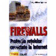 Firewalls. Protectia retelelor conectate la Internet