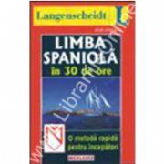 LANGENSCHEIDT: Limba spaniola in 30 de ore : o metoda rapida pentru incepatori