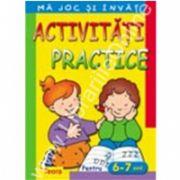 Ma joc si invat - Activitati practice pentru 6 - 7 ani
