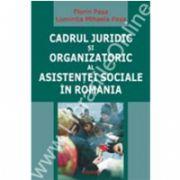 Cadrul juridic si organizatoric al asistentei sociale in Romania