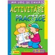 Ma joc si invat - Activitati practice pentru 5 - 6 ani