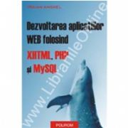 Dezvoltarea aplicatiilor WEB folosind XHTML, PHP si MySQL