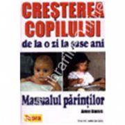 Crestera copilului de la o zi la sase ani - Manualul Parintilor