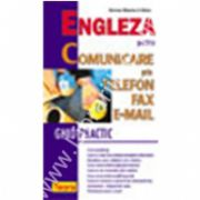 Engleza pentru comunicare prin telefon, fax, e-mail. Ghid practic