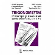 Trigonometrie - exerciţii şi probleme pentru clasele a IX-a şi a X-a