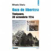 Oaza de libertate. Timisoara, 30 octombrie 1956