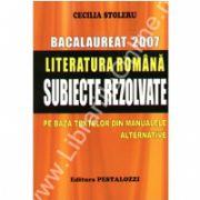 Bacalaureat 2007. Literatura romana. Subiecte rezolvate pe baza textelor din manualele alternative