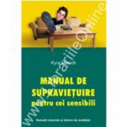 Manual de supravietuire pentru cei sensibili. Remedii naturiste si tehnici de meditatie