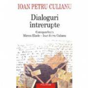Dialoguri intrerupte. Corespondenta Mircea Eliade - Ioan Petru Culianu