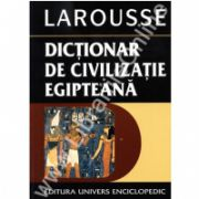Dictionar de civilizatie egipteana - Larousse