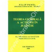 Teoria Generala a Actiunii in Justitie. Elementele activitatii procesului civil