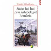 Socio-hai-hui prin Arhipelagul Romania