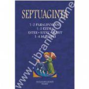 Septuaginta 3. 1-2 Paralipomene - 1-2 Ezdra - Ester - Iudit - Tobit - 1-4 Macabei