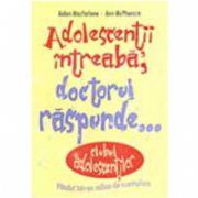 ADOLESCENTII INTREABA. DOCTORUL RASPUNDE