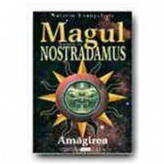 MAGUL. ROMANUL LUI NOSTRADAMUS - VOL. II AMAGIREA