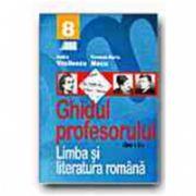 LIMBA SI LITERATURA ROMANA. GHIDUL PROFESORULUI - CLASA a VIII-a