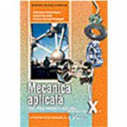 Mecanica aplicata, manual pentru clasa a X-a, Liceu tehnologic, profil tehnic (Gabriela Lichiardopol)
