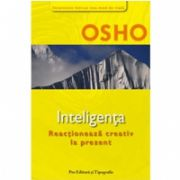 OSHO INTELIGENTA - Reactioneaza creativ la prezent