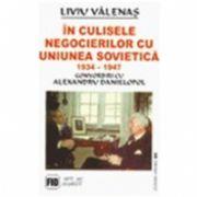 In Culisele Negocierilor cu Uniunea Sovietica 1934-1947 - convorbiri cu Alexandru Danielopol