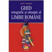Ghid ortografic si ortoepic al limbii romane. Exercitii, teste si solutii