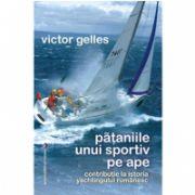 Pataniile unui sportiv pe ape. Contributie la istoria yachtingului romanesc