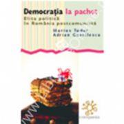 Democratia la pachet. Elita politica in Romania postcomunista