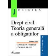 Drept civil. Teoria generala a obligatiilor, ed. a VIII-a