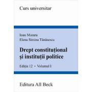 Drept constitutional si institutii politice, volumul I, editia a XII-a