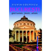 Bucuresti ghid turistic, istoric, artistic editia a VIII-a revazuta si adaugita
