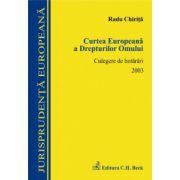 Curtea Europeana a Drepturilor Omului. Culegere de hotarari 2003
