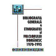 Bibliografia generală a folclorului şi etnografiei româneşti. 1970-1995