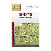 Nefertiti. O biografie arheologică