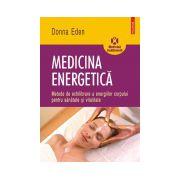 Medicina energetica. Metode de echilibrare a energiilor corpului pentru sanatate si vitalitate
