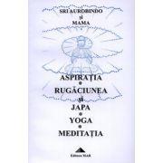 Aspiraţia. Rugăciunea şi Japa. Yoga. Meditaţia