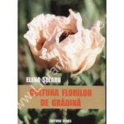 Cultura florilor de gradina - editie epuizata