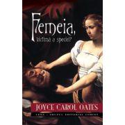 FEMEIA, VICTIMA A SPECIEI?