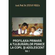 Profilaxia primara a tulburarilor psihice la copil si adolescent Volumul I (Milea, Stefan)