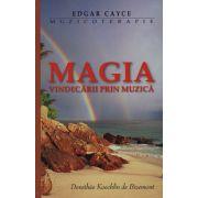 Edgar Cayce - Muzicoterapia - Magia vindecării prin muzică
