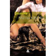 Povestea vieţii mele. Povestea lui Jacques Casanova de Seingalt Veneţianul scrisă de el însuşi în Dux din Boemia