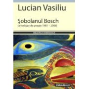SOBOLANUL BOSCH (ANTOLOGIE DE POEZIE 1981 – 2006)