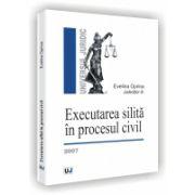 EXECUTAREA SILITA IN PROCESUL CIVIL - 2007