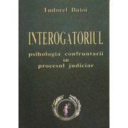 INTEROGATORIUL.  Psihologia confruntarii in procesul judiciar