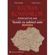 Istoria romanilor. Indrumator 2008. Tezele cu subiect unic