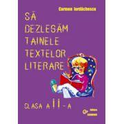 Sa dezlegam tainele textelor literare, clasa a II-a. Auxiliar elaborat dupa manualul autorilor Tudora Pitila si Cleopatra Mihailescu