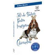 50 de sfaturi pentru îngrijirea câinelui