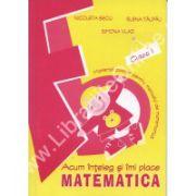 ACUM INTELEG SI IMI PLACE MATEMATICA CLASA A I-A. Material auxiliar pentru manualul de matematica