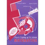 ACUM INTELEG SI IMI PLACE MATEMATICA CLASA A III-A. Material auxiliar pentru manualul de matematica